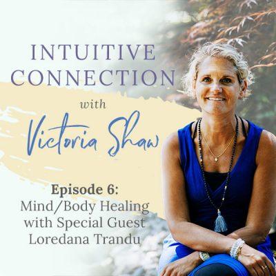 EP6: Mind/Body Healing with Special Guest Loredana Trandu