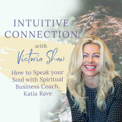 EP 22: How to Speak your Soul with Spiritual Business Coach, Katia Rave
